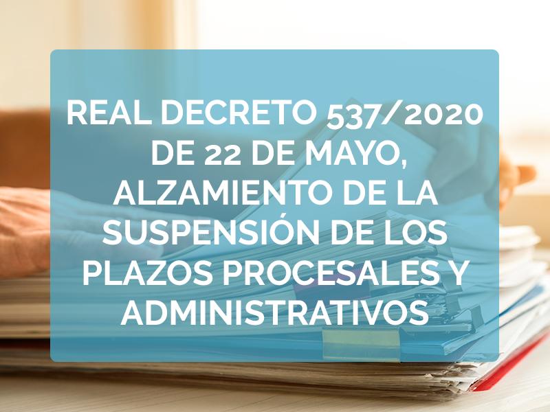 Real decreto 537/2020, de 22 de mayo alzamiento de la suspensión de los plazos procesales y administrativos