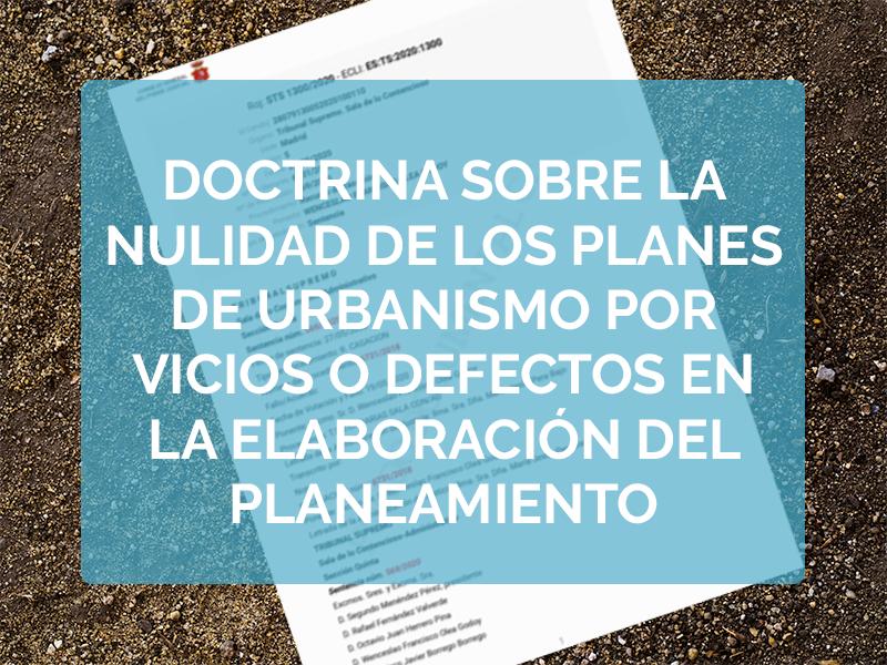 Doctrina sobre la nulidad de los planes de Urbanismo por vicios o defectos en la elaboración del planeamiento: Nulidad parcial cuando sea posible la individualización de las determinaciones nulas.