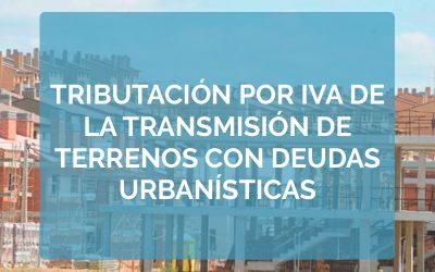Tributación por IVA de la transmisión de terrenos con deudas urbanísticas