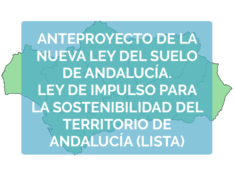 Anteproyecto de la nueva ley del suelo de Andalucía. Ley de Impulso para la sostenibilidad del territorio de Andalucía (LISTA).