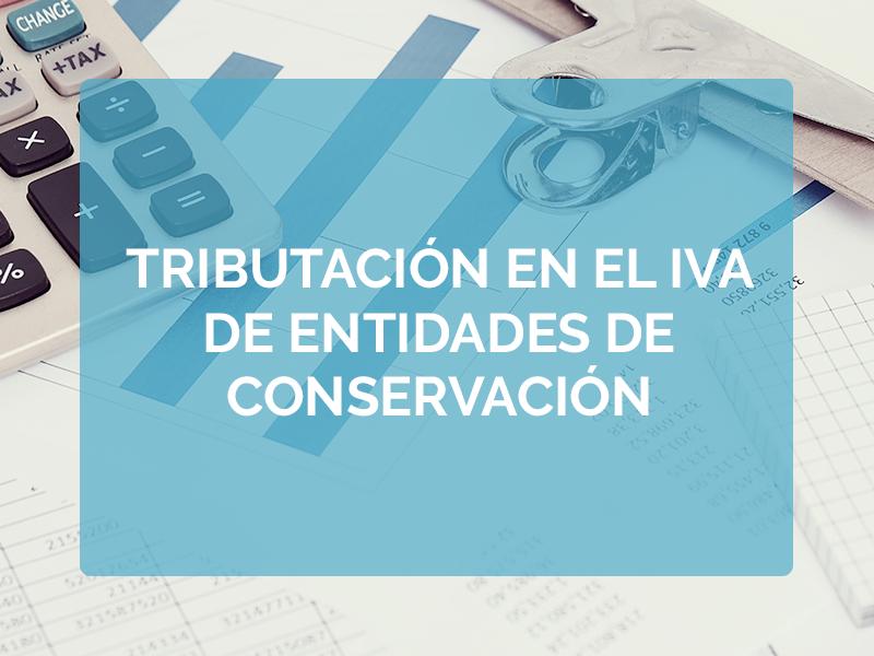 ¿Cómo tributan las Entidades de Conservación en el IVA? ¡No es tan fácil como parece!