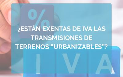 """¿Están exentas de IVA las transmisiones de terrenos """"urbanizables""""?"""