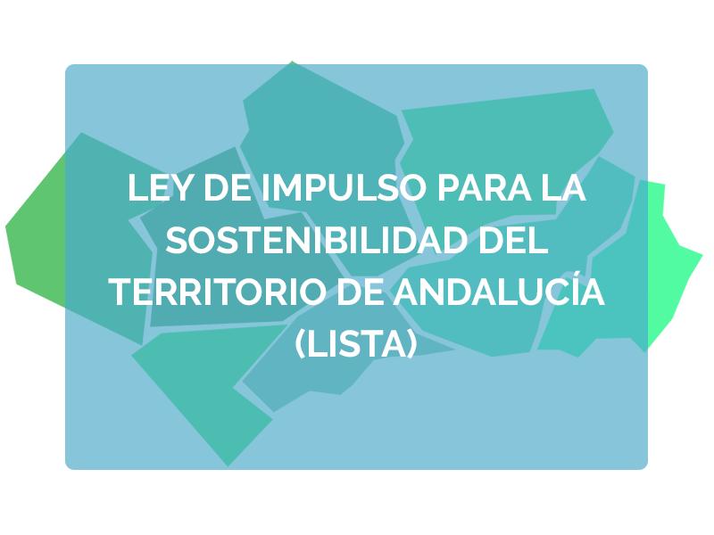 Ley de impulso para la sostenibilidad del territorio de Andalucía (LISTA). Aprobación del anteproyecto para su tramitación en el Parlamento.