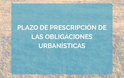 El Tribunal Supremo mantiene que el plazo de prescripción de las obligaciones urbanísticas es el general del artículo 1.964 del Código civil.