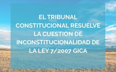 El Tribunal Constitucional resuelve la cuestión de inconstitucionalidad de la Ley 7/2007 GICA. Los estudios de detalle y sus modificaciones regulados en la Legislación Andaluza no están sometidos a evaluación ambiental estratégica